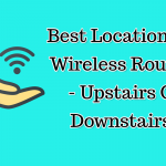 Best Location For Wireless Routers - Upstairs Or Downstairs?