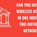 Can You Have Two Wireless Routers In One House On Different Networks