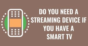 Do You Need A Streaming Device If You Have A Smart TV