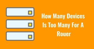 How Many Devices Is To Many For A Router