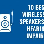 10 Best Wireless TV Speakers for Hearing Impaired