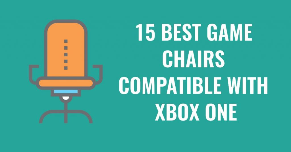 Best Game Chairs Compatible With Xbox One