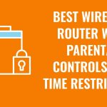 Best Wireless Router With Parental Controls and Time Restrictions