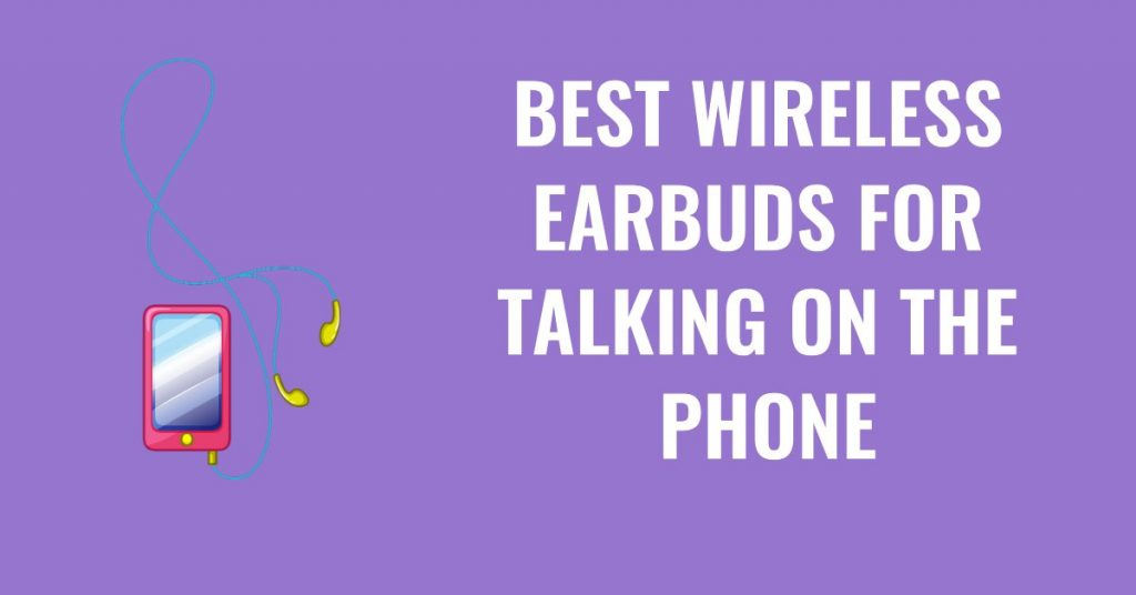 Best Wireless Earbuds For Talking On The Phone