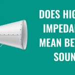 Does Higher Impedance Mean Better Sound