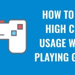 How To Fix High CPU Usage When Playing Games