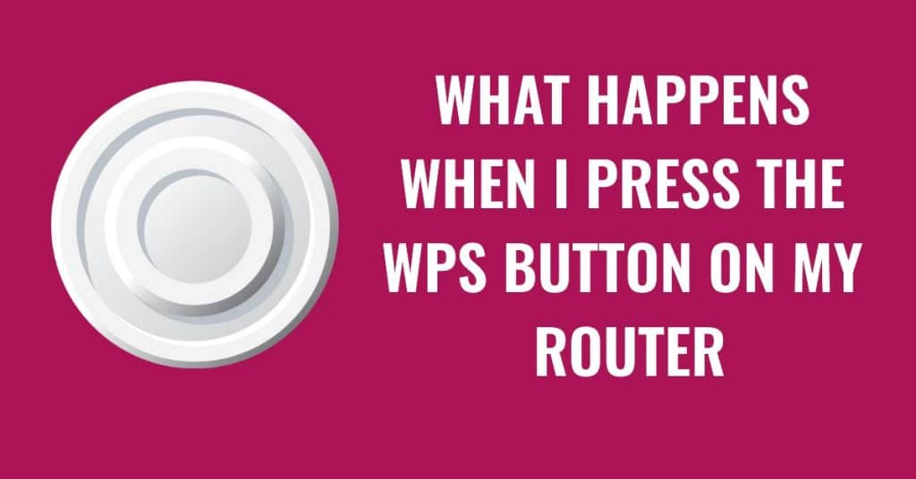 What Happens When I Press The WPS Button On My Router