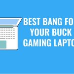 10 Best Bang for Your Buck Gaming Laptop