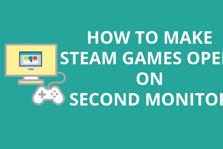 How-To-Make-Steam-Games-Open-On-Second-Monitor
