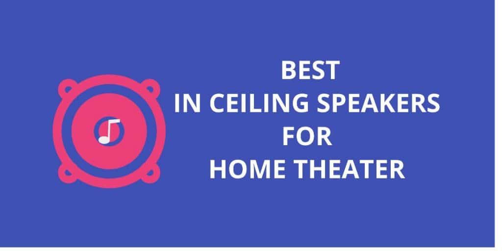 Best-in-Ceiling-Speakers-for-Home-Theater