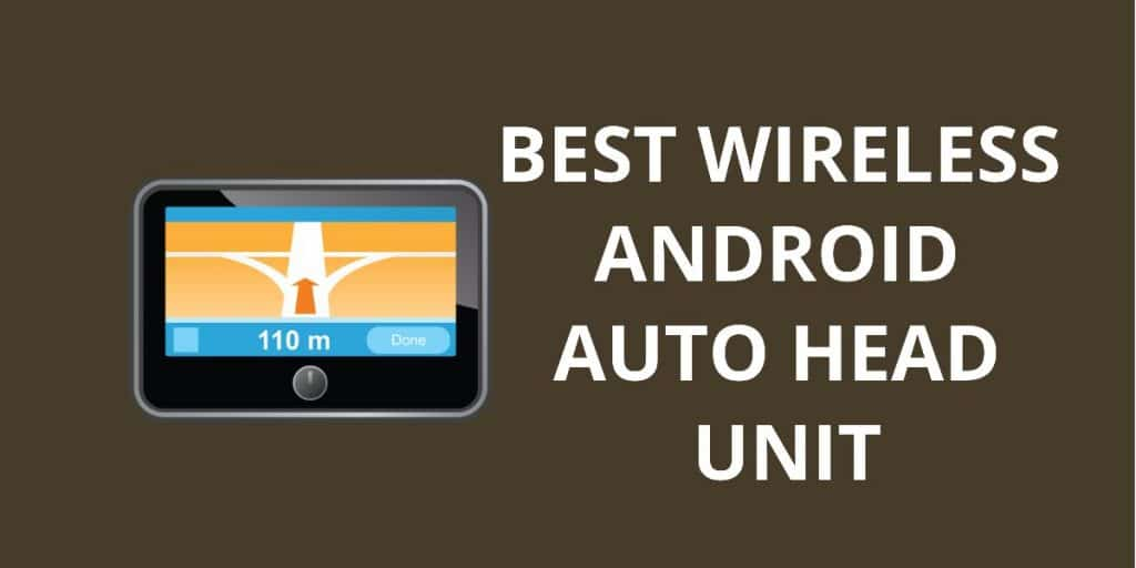 10 Best Wireless Android Auto Head Unit