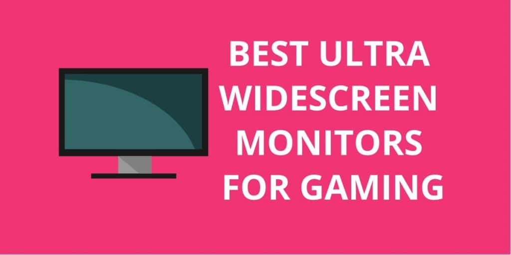 10 Best Ultra Widescreen Monitors For Gaming
