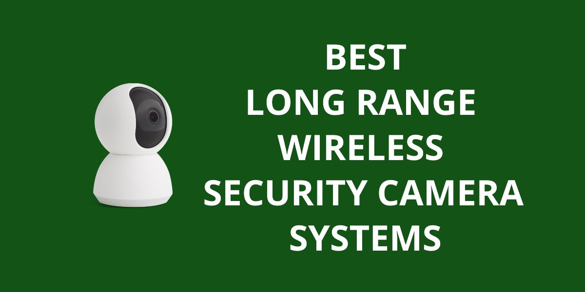 10 Best Long Range Wireless Security Camera Systems