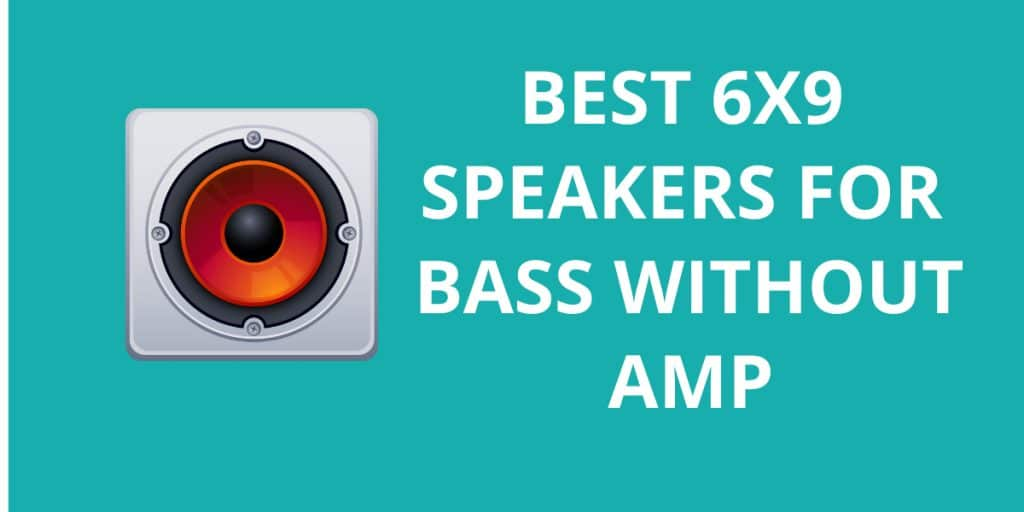 10 Best 6x9 Speakers for Bass Without AMP