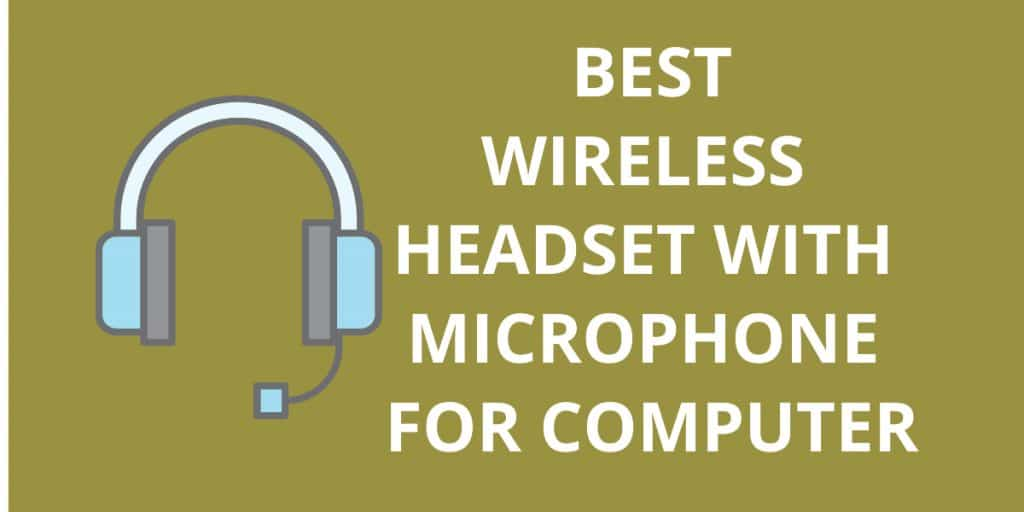 10 Best Wireless Headset With Microphone For Computer