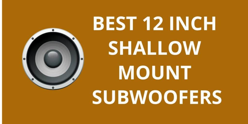 10 Best 12 Inch Shallow Mount Subwoofers