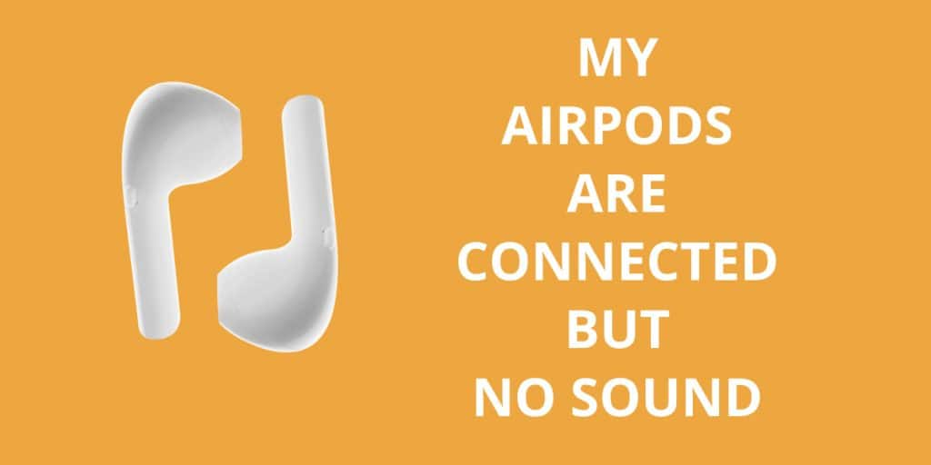 My Airpods are Connected But no Sound