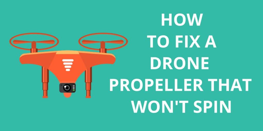 How to Fix a Drone Propeller That Won't Spin