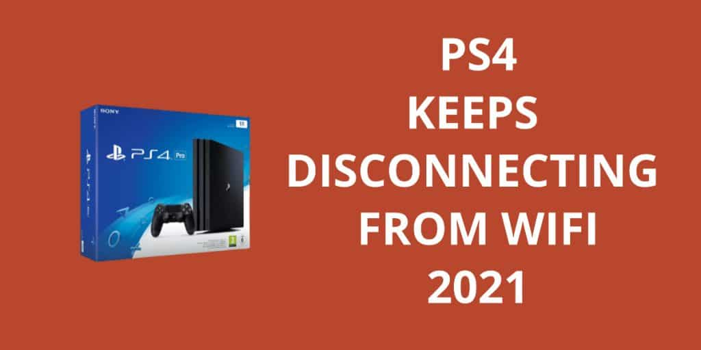 PS4 Keeps Disconnecting From Wifi 2021