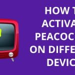 How To Activate Peacock TV On Different Devices