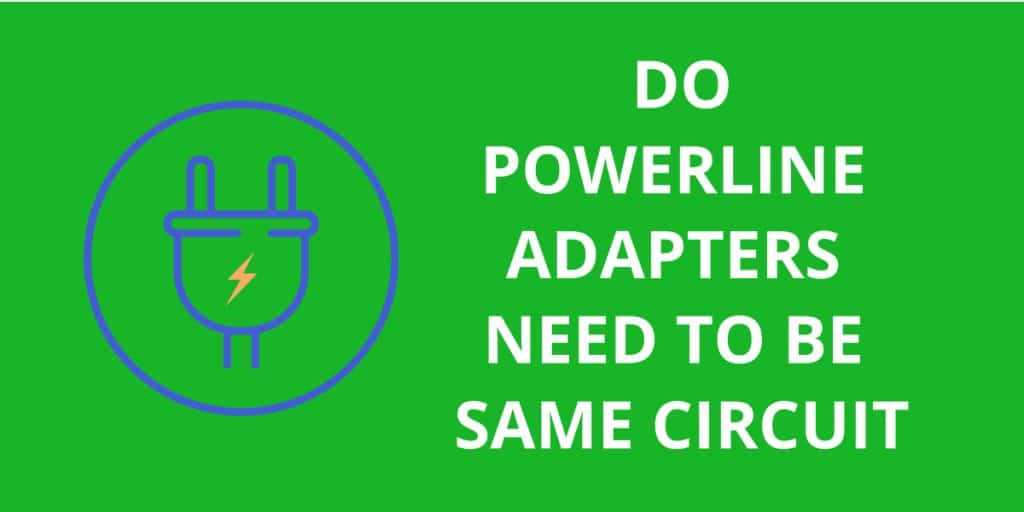 Do Powerline Adapters Need To Be Same Circuit