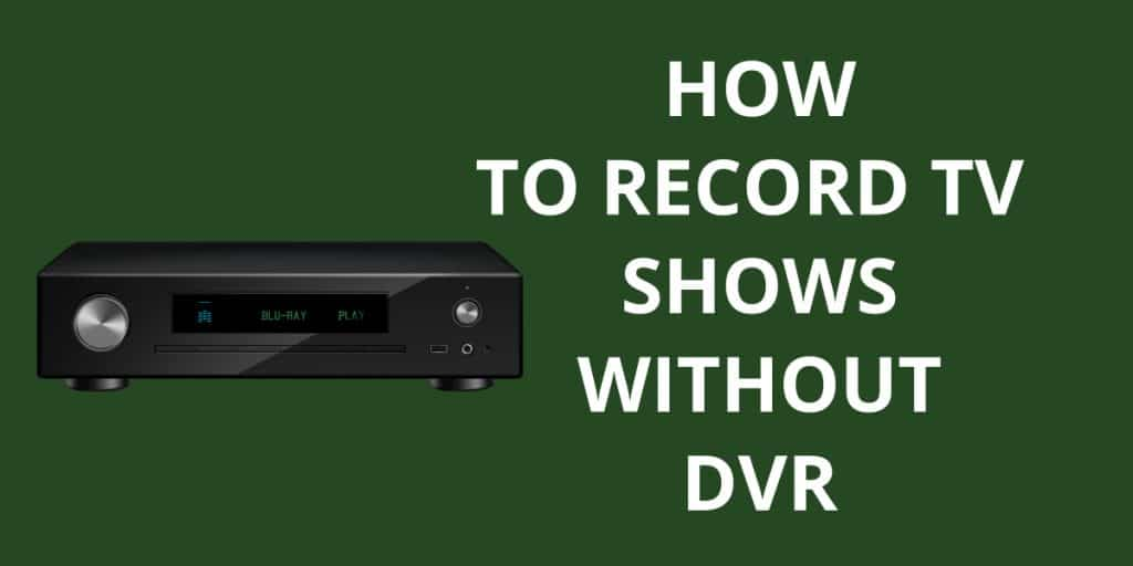 How To Record TV Shows Without DVR