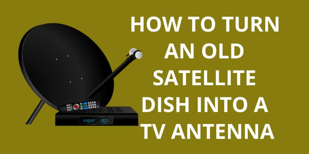 How To Turn A Old Satellite Dish Into A TV Antenna