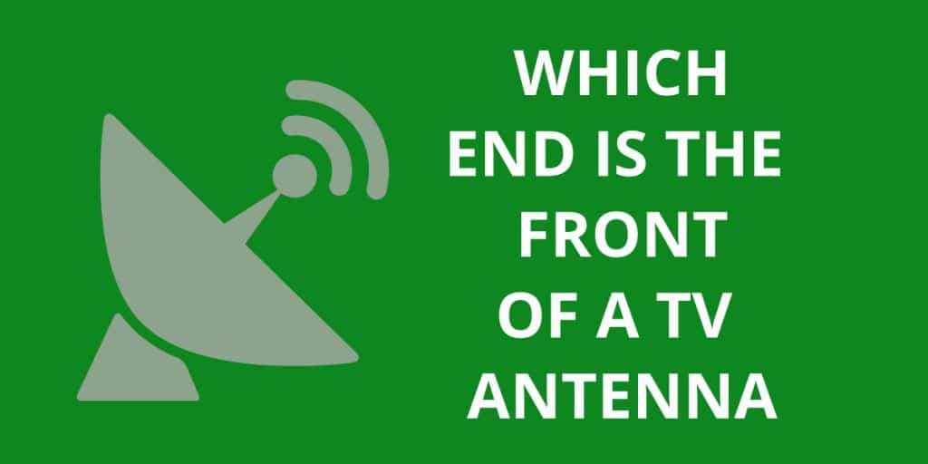 Which End Is The Front Of A TV Antenna