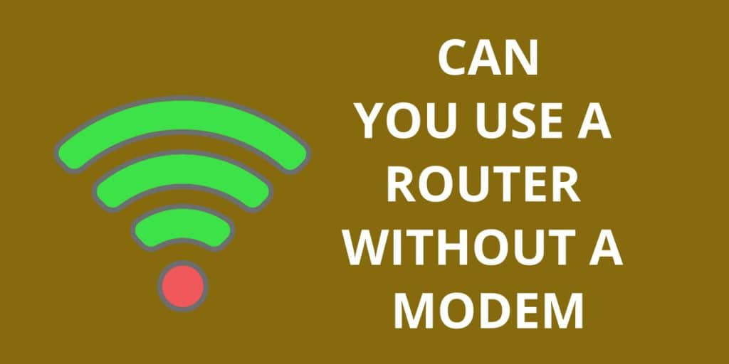 Can You Use A Router Without A Modem