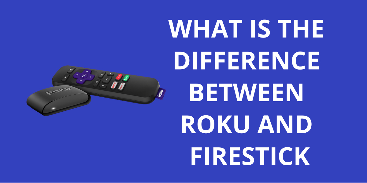 Difference Between Roku and Firestick