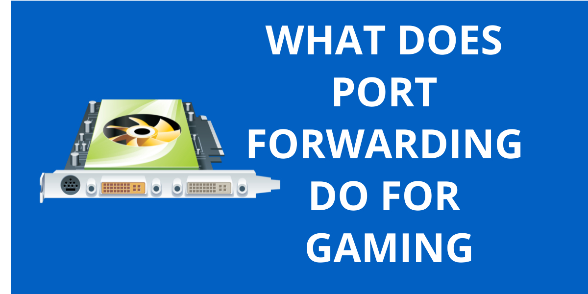 What Does Port Forwarding Do For Gaming