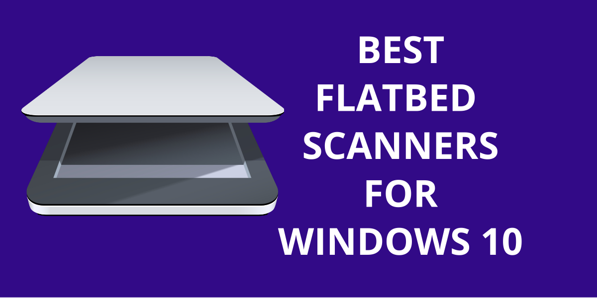 10 Best Flatbed Scanners For Windows 10