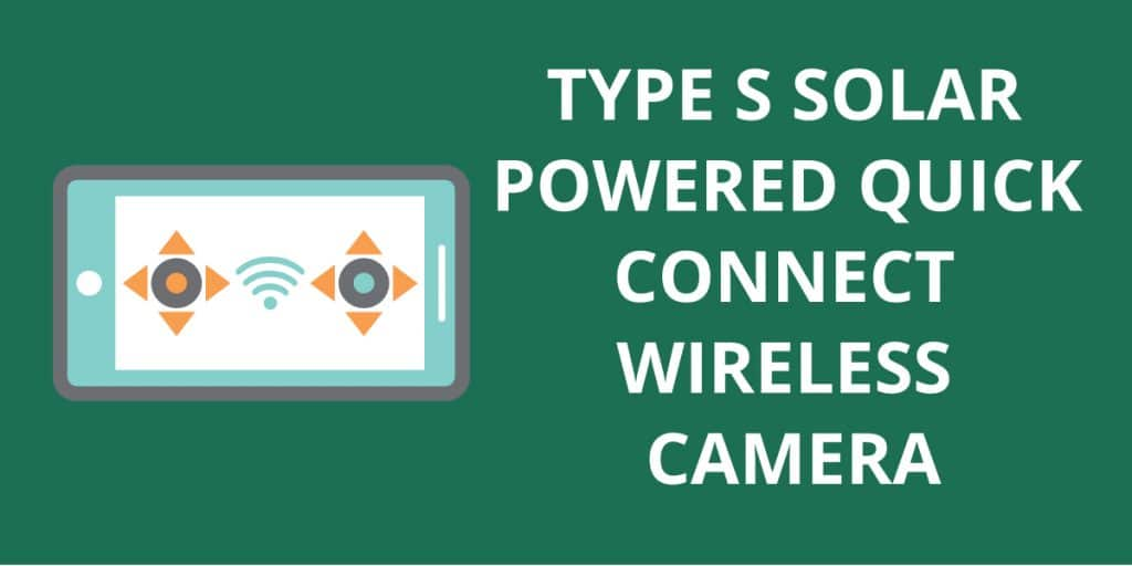 Type s solar powered quick connect wireless camera