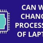 Can We Change Processor Of Laptop