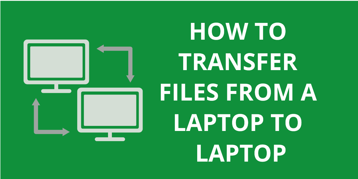 How To Transfer Files From A Laptop To Laptop