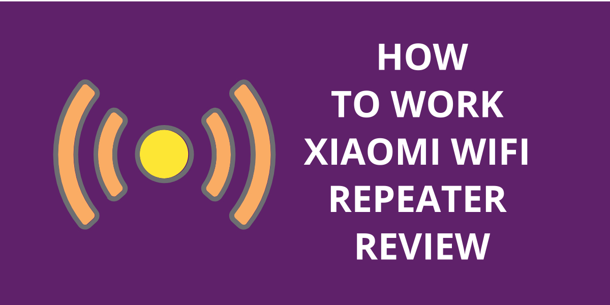 How to Work Xiaomi Wifi Repeater Review