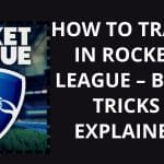 How To Trade In Rocket League – Best Tricks Explained