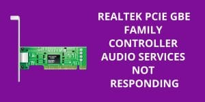 Realtek PCIe GBE Family Controller audio Services Not Responding