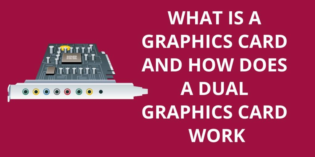 What is a Graphics Card and How does a Dual Graphics Card Work