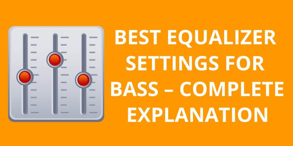 BEST EQUALIZER SETTINGS FOR BASS – COMPLETE EXPLANATION