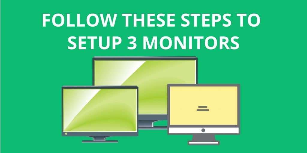 Follow These Steps To Setup 3 Monitors