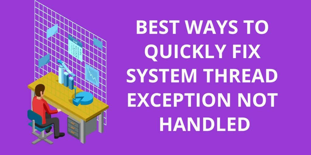 Best Ways to Quickly Fix System Thread Exception Not Handled