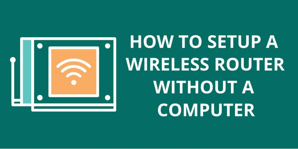 How To Setup a Wireless Router Without a Computer