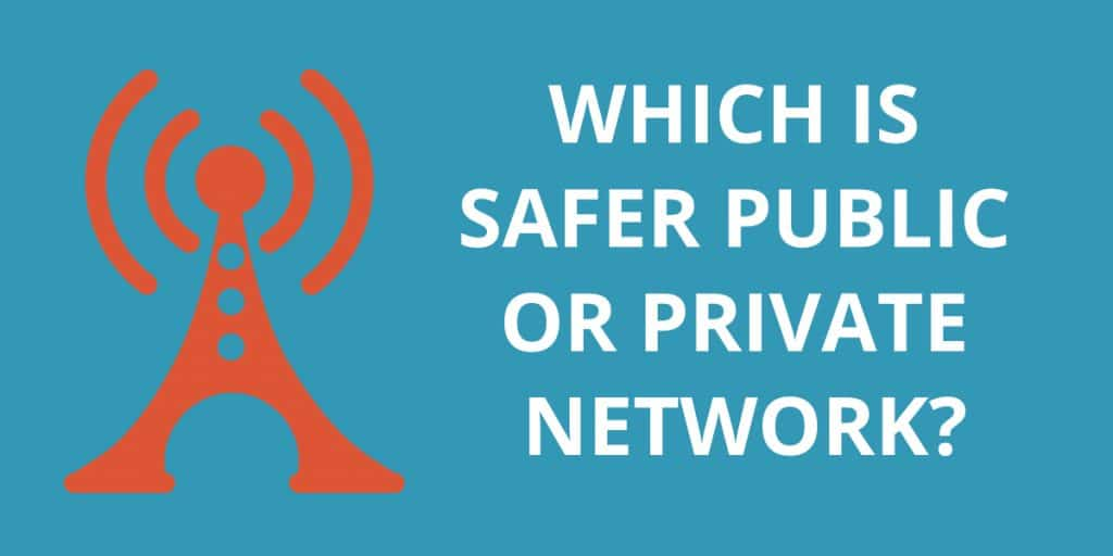 Which Is Safer, Public Or Private Network?