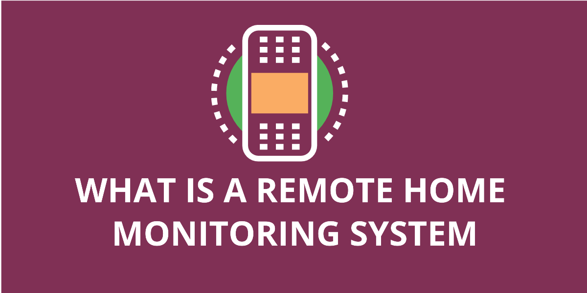 What Is a Remote Home Monitoring System