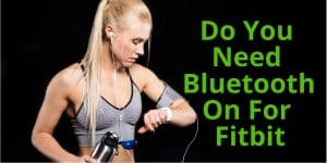 Do You Need Bluetooth On For Fitbit