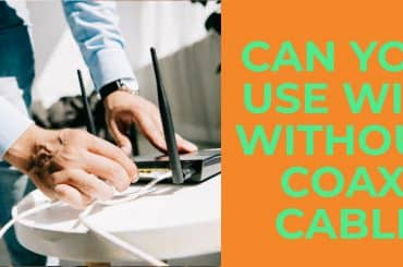 Can You Use Wifi Without Coax Cable