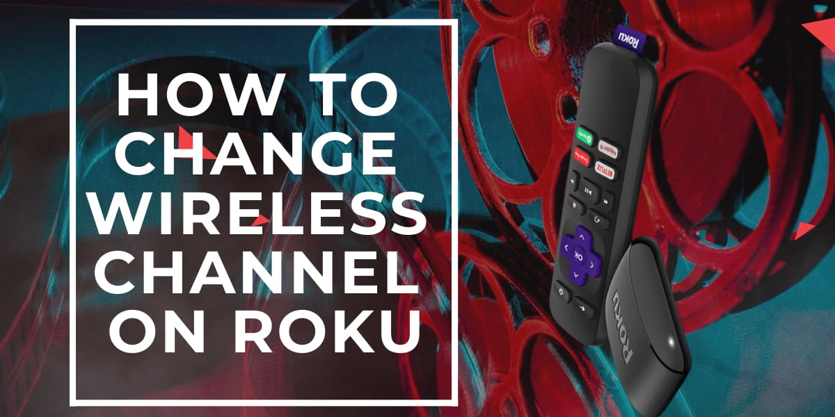 How To Change Wireless Channel On Roku