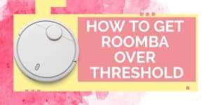 How To Get Roomba Over Threshold