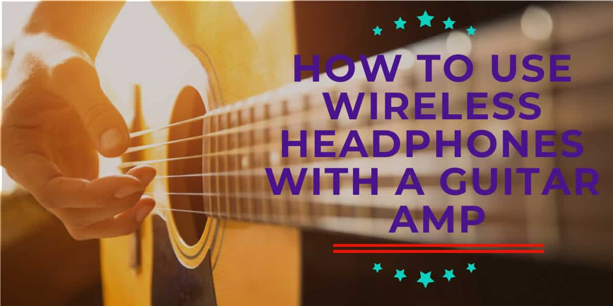 How To Use Wireless Headphones With a Guitar Amp